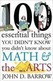100 Essential Things You Didn't Know You Didn't Know about Math and the Arts