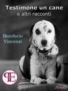 Testimone un cane e altri racconti