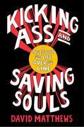 Kicking Ass and Saving Souls: The Story of a Boy from Baltimore Who Evolves from a Safecracking, Jewel-Heisting, Deep-Sea Diving, Ultimate-Fighting, I