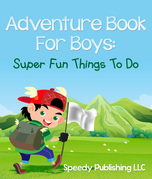 Adventure Book For Boys: Super Fun Things To Do