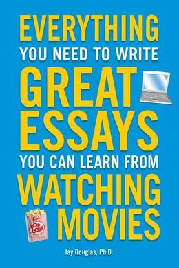 Everything You Need to Write Great Essays: You Can Learn From Watching Movies