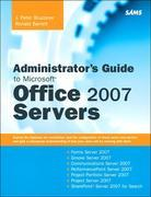 Administrator's Guide to Microsoft Office 2007 Servers: Forms Srvr 2007, Groove Srvr 2007, Live Communications Srvr 2007, PerformancePoint Srvr 2007,