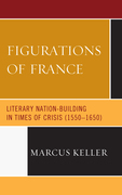 Figurations of France: Literary Nation-Building in Times of Crisis (1550-1650)