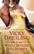 Vicky Dreiling - What a Devilish Duke Desires