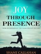 Joy Through Presence: How to Experience the Calm Delight of God