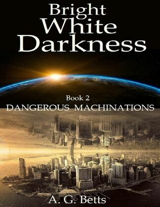 Dangerous Machinations, Bright White Darkness Book 2