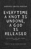 Everytime a Knot is Undone, a God is Released: Collected and New Poems 1974-2011