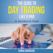 The Guide to Day Trading Like a Pro: An Introductory Guide