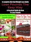 Lose Pounds The Easy Way: A complete Diet And Weight Loss Guide: A Practical Guide On How To Lose Pounds - 2 In 1 Box Set: 2 In 1 Box Set: Book 1: 21