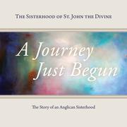 A Journey Just Begun: The Story of an Anglican Sisterhood