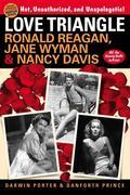 Love Triangle: Ronald Reagan, Jane Wyman, and Nancy Davis -- All the Gossip Unfit to Print