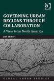 Governing Urban Regions Through Collaboration: A View from North America