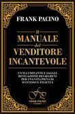 Il manuale del venditore incantevole. Un'illuminante e saggia rivelazione dei segreti per una vita piena di successo e felicità