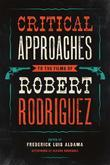 Critical Approaches to the Films of Robert Rodriguez