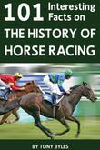 101 Interesting Facts on the History of Horse Racing