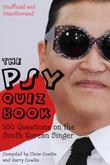 The Psy Quiz Book: 100 Questions on the South Korean Singer