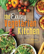 The Easy Vegetarian Kitchen: 50 Classic Recipes with Seasonal Variations for Hundreds of Fast, Delicious Plant-Based Meals