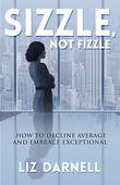 Sizzle, Not Fizzle: How to Decline Average & Embrace Exceptional