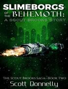 Slimeborgs of the Behemoth: A Scout Brooks Story