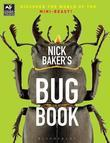 Nick Baker's Bug Book: Discover the World of the Mini-beast!