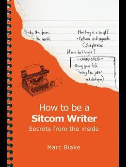 How To Be A Sitcom Writer: Secrets From The Inside