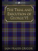 The Trial and Execution of George VI