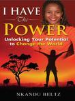 I Have The Power: Unlocking Your Potential To Change The World