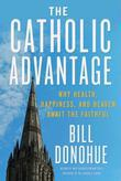 The Catholic Advantage: Why Health, Happiness, and Heaven Await the Faithful