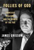 Follies of God: Tennessee Williams and the Women of the Fog