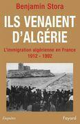 Ils venaient d'Algérie: L'immigration algérienne en France (1912-1992)