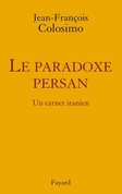 le Paradoxe persan. Un carnet iranien