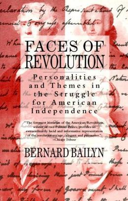 Faces of Revolution: Personalities & Themes in the Struggle for American Independence