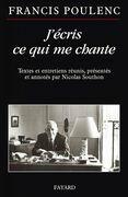 J'écris ce qui me chante: Textes et entretiens réunis, présentés et annotés par Nicolas Southon