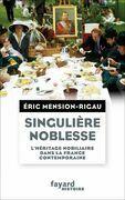 Singulière noblesse: L'héritage nobiliaire dans la culture française contemporaine