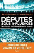 Députés sous influences: Le vrai pouvoir des lobbies à l'Assemblée nationale