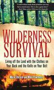 Wilderness Survival : Living Off the Land with the Clothes on Your Back and the Knife on Your Belt: Living Off the Land with the Clothes on Your Back