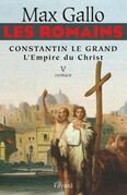 Les Romains - Constantin le grand, L'Empire du Christ: Constantin le Grand L'Empire du Christ