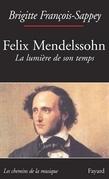 Félix Mendelssohn. La lumière de son temps