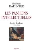 Les passions intellectuelles tome I: I Désirs de gloire (1735-1751)