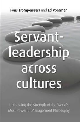 Servant Leadership Across Cultures: Harnessing the Strength of the World's Most Powerful Leadership Philosophy