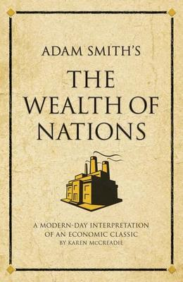 Adam Smith's the Wealth of Nations: A Modern-Day Interpretation of an Economic Classic