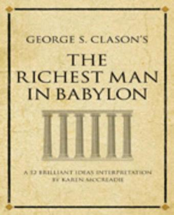 George Clason's The Richest Man in Babylon: A 52 brilliant ideas interpretation