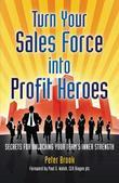 Turn Your Sales Force Into Profit Heroes: Secrets for Unlocking Your Team's Inner Strength