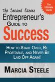 The Second Career Entrepreneur's Guide to Success:: How to Start Over, Be Profitable, and Never Be Laid Off Again!