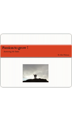 Passion to grow !: - shattering the limits