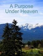 A Purpose Under Heaven