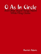 O As In Circle - And Other Stupid Things Heard While Filing Claims