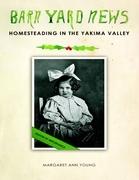Barnyard News: Homesteading In the Yakima Valley