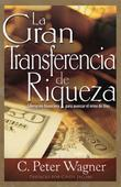 La Gran Transferencia de Riqueza: Liberación Financiera para Avanzar el Reino de Dios