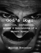God's Dog: Memories, Confessions, Dreams & Revelations of a Modern Mystic